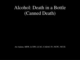 Alcohol: Death in a Bottle (Canned Death)