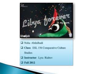 Noha Abdulhadi Class :  ESL 156 Comparative Culture  Studies Instructor :   Lyra Riabov Fall 2012