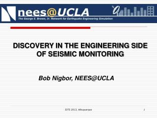 DISCOVERY IN THE ENGINEERING SIDE  OF SEISMIC MONITORING