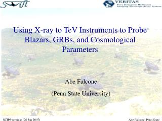 Using X-ray to TeV Instruments to Probe Blazars, GRBs, and Cosmological Parameters