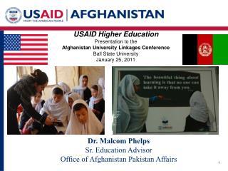 Dr. Malcom Phelps Sr. Education Advisor Office of Afghanistan Pakistan Affairs
