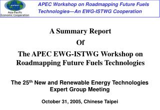 A Summary Report Of The APEC EWG-ISTWG Workshop on Roadmapping Future Fuels Technologies