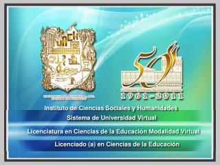 Instituto de Ciencias Sociales y Humanidades  Sistema de Universidad Virtual