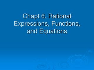 Chapt 6. Rational Expressions, Functions, and Equations