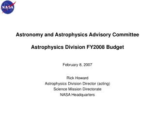 Astronomy and Astrophysics Advisory Committee Astrophysics Division FY2008 Budget February 8, 2007
