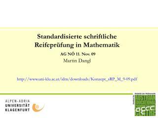 Standardisierte schriftliche Reifeprüfung in Mathematik AG NÖ 11. Nov. 09  Martin Dangl