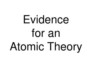 Evidence  for an  Atomic Theory