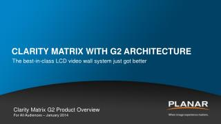 Clarity Matrix with G2 Architecture