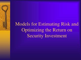 Models for Estimating Risk and Optimizing the Return on Security Investment