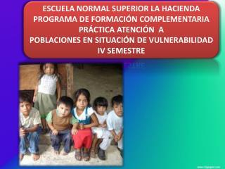 ESCUELA NORMAL SUPERIOR LA HACIENDA PROGRAMA DE FORMACIÓN COMPLEMENTARIA PRÁCTICA ATENCIÓN  A