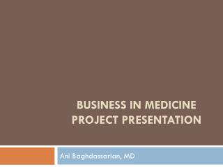Business in Medicine Project Presentation