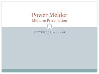 Power Melder Midterm Presentation