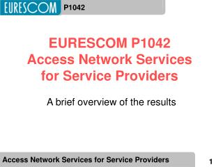 EURESCOM P1042 Access Network Services for Service Providers