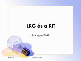 LKG és a KIT