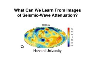 What Can We Learn From Images of Seismic-Wave Attenuation? Colleen Dalton and Göran Ekström