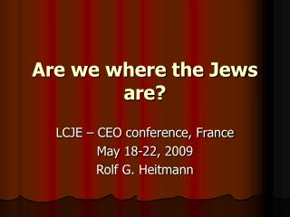 Are we where the Jews are?