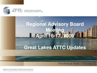Regional Advisory Board Meeting April 16-17, 2009 Great Lakes ATTC Updates