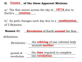 II.   _________ of the these Apparent Motions: a/  The Sun moves across the sky at ________due to