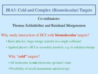 JRA3: Cold and Complex (Biomolecular) Targets