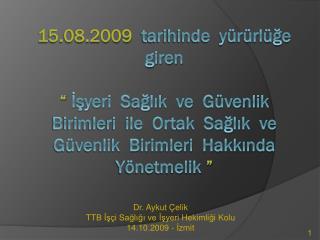 15.08.2009  tarihinde  y r rl ge giren    Isyeri  Saglik  ve  G venlik Birimleri  ile  Ortak  Saglik  ve G venlik  Birim