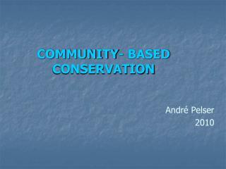 COMMUNITY- BASED CONSERVATION