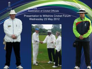 Presentation to Wiltshire Cricket Forum          Wednesday 23 May 2012