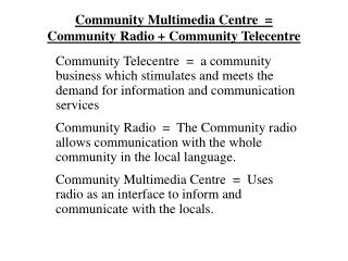 Community Multimedia Centre  = Community Radio + Community Telecentre