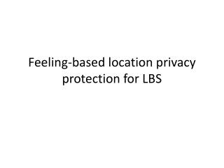 Feeling-based location privacy protection for LBS