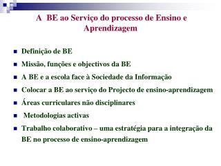A  BE ao Serviço do processo de Ensino e Aprendizagem