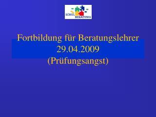 Fortbildung für Beratungslehrer 29.04.2009 (Prüfungsangst)