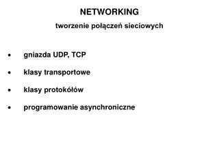 NETWORKING tworzenie połączeń sieciowych · gniazda UDP, TCP · klasy transportowe
