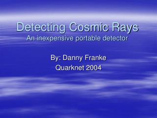 Detecting Cosmic Rays An inexpensive portable detector
