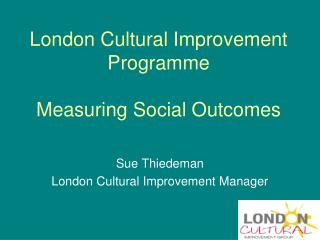 London Cultural Improvement Programme Measuring Social Outcomes