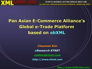 Pan Asian E-Commerce Alliance s Global e-Trade Platform based on ebXML