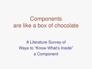 Components  are like a box of chocolate
