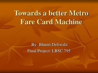 Towards a better Metro Fare Card Machine