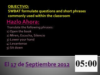 OBJECTIVO:  SWBAT formulate questions and short phrases commonly used within the classroom