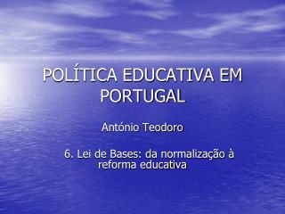 POLÍTICA EDUCATIVA EM PORTUGAL