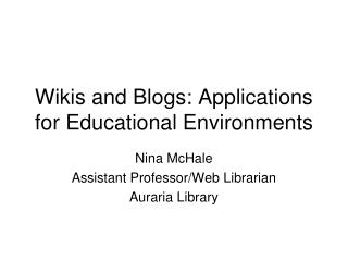 Wikis and Blogs: Applications for Educational Environments