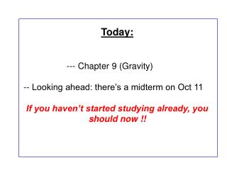 Today: 	 	--- Chapter 9 (Gravity)  -- Looking ahead: there's a midterm on Oct 11