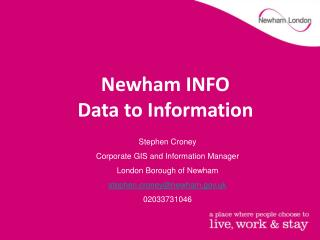 Stephen Croney Corporate GIS and Information Manager London Borough of Newham