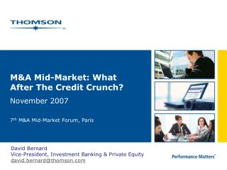 M&A Mid-Market: What After The Credit Crunch? November 2007 7 th  M&A Mid-Market Forum, Paris