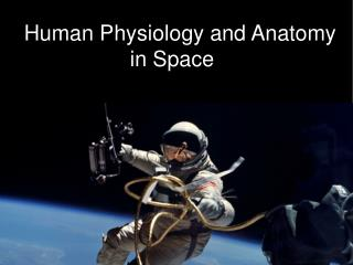 Human Physiology and Anatomy 			in Space
