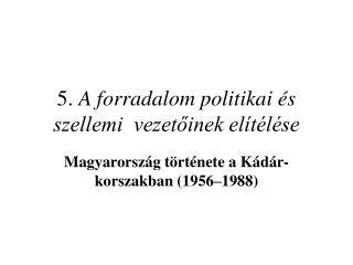 5.  A forradalom politikai és szellemi  vezetőinek elítélése