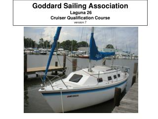 Goddard Sailing Association  Laguna 26 Cruiser Qualification Course version 7