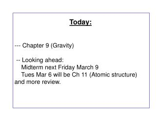 Today: ---  Chapter 9 (Gravity)  -- Looking ahead:      Midterm next Friday March 9