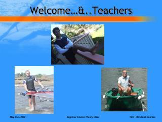 Welcome…&..Teachers