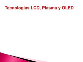 Tecnologías LCD, Plasma y OLED