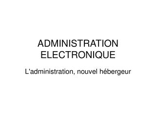 ADMINISTRATION ELECTRONIQUE