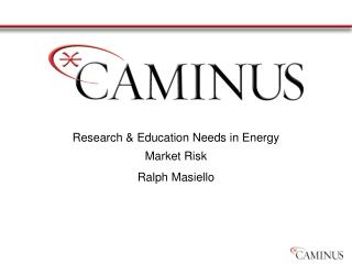 Research & Education Needs in Energy Market Risk Ralph Masiello